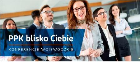"""Ilustracja do informacji: Zaproszenie na konferencję i szkolenie """"PPK blisko Ciebie"""""""